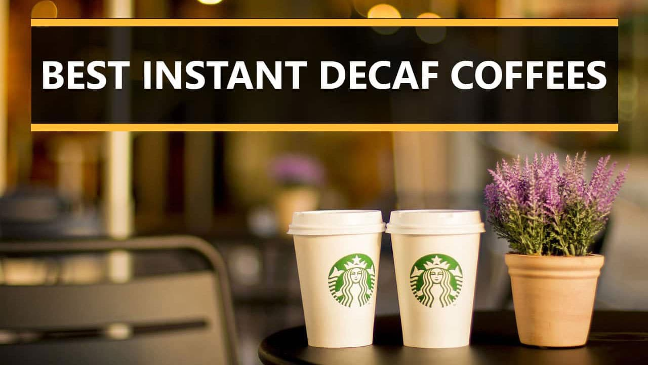 Top 6 Best Instant Decaf Coffees in 2020